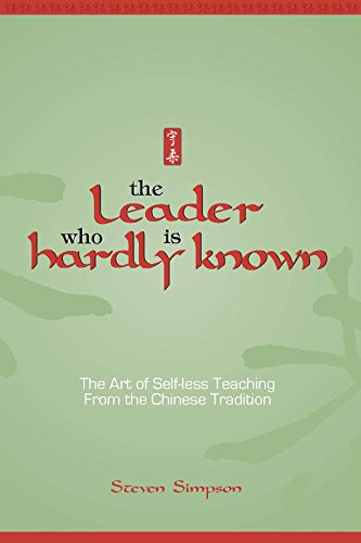 9781885473516: The Leader Who Is Hardly Known: Self-less Teaching from the Chinese Tradition