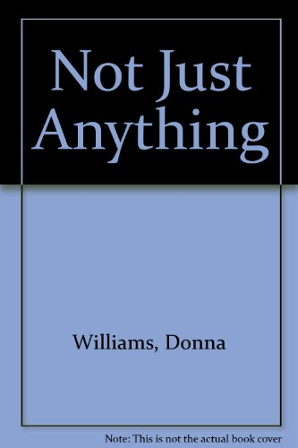 Not Just Anything (9781885477156) by Williams, Donna