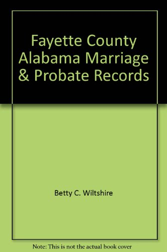 9781885480026: Fayette County, Alabama Marriage & Probate Records