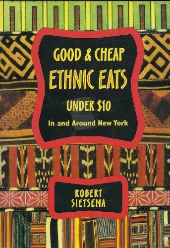 Sietsema's Good and Cheap Ethnic Restaurants: A Guide to Adventurous Eating in and Around New ...