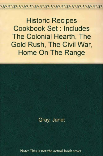 9781885507167: Historic Recipes Cookbook Set : Includes The Colonial Hearth, The Gold Rush, The Civil War, Home On The Range