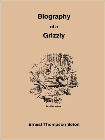 Biography of a Grizzly: Seton, Ernest Thompson