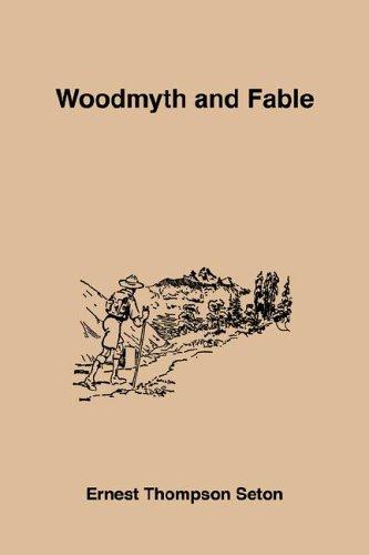 Woodmyth And Fable: Ernest Thompson Seton
