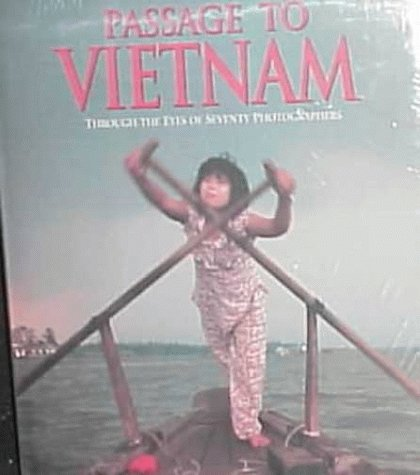 Passage to Vietnam : Seven Days Through the Eyes of Seventy Photographers