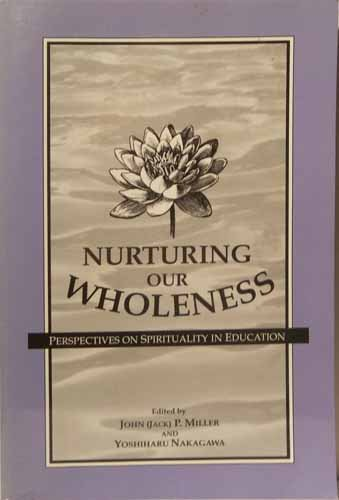 Nurturing Our Wholeness: Perspectives on Spirituality in Education: Nakagawa, Yoshiharu; Miller, ...