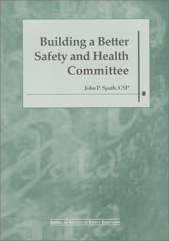 Building a Better Safety and Health Committee: Spath, John P.