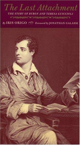 9781885586506: The Last Attachment: The Story of Byron & Teresa Guiccioli