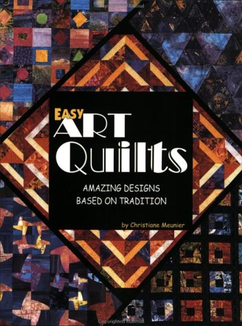 Easy Art Quilts: Amazing Designs Based on Tradition (1885588348) by Meunier, Christiane