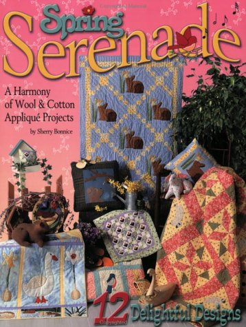 9781885588432: Spring Serenade: A Harmony of Wool and Cotton Applique Projects