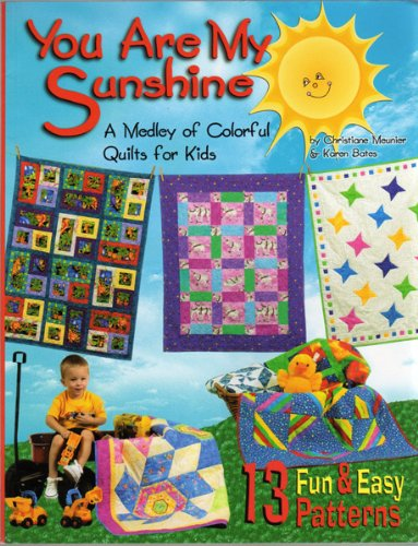 You Are My Sunshine: A Medley of Colorful Quilts for Kids (1885588461) by Meunier, Christiane; Bates, Karen