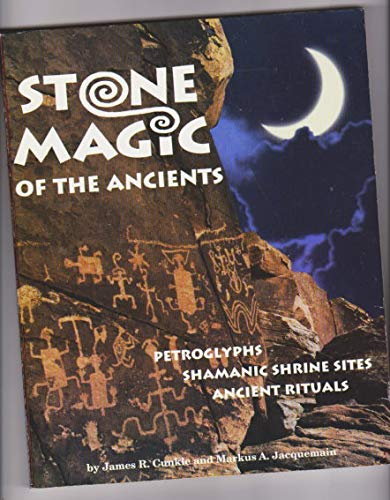 Stone Magic of the Ancients : The: James R. Cunkle;