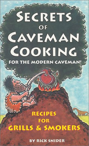 Secrets of Caveman Cooking: For the Modern Caveman; Recipes for Grills & Smokers: Snider, Rick
