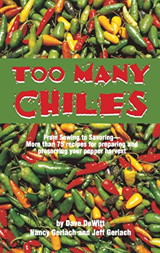 9781885590886: Too Many Chiles!: From Sowing to Savoring : More Than 75 Recipes for Preparing and Preserving Your Pepper Harvest (Cookbooks and Restaurant Guides)