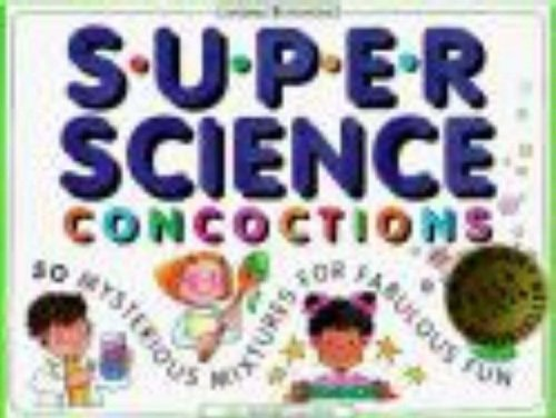 9781885593023: Super Science Concoctions: 50 Mysterious Mixtures for Fabulous Fun (Williamson Kids Can! Series)