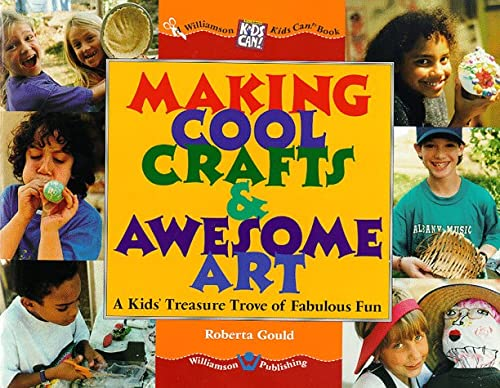 Making Cool Crafts & Awesome Art: A Kids Treasure Trove of Fabulous Fun (Williamson Kids Can! ...