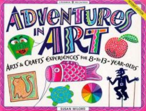 9781885593139: Adventures in Art: Art & Craft Experiences for 8-To 13-Year Olds (Williamson Kids Can!)