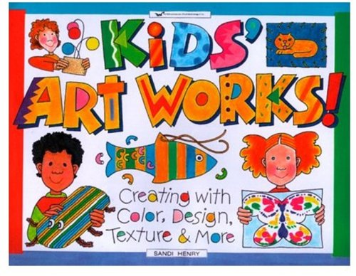 9781885593351: Kids Art Works!: Creating With Color, Design, Texture & More (Williamson Kids Can! Series)