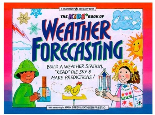 The Kid's Book of Weather Forecasting: Build a Weather Station, 'Read the Sky' & Make Predictions!