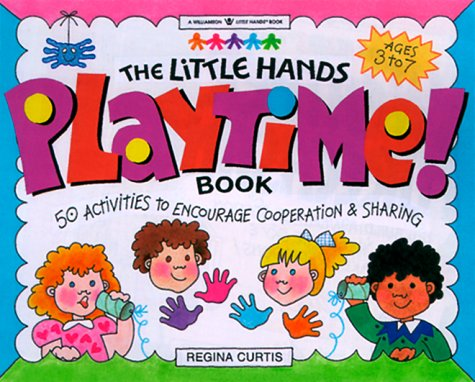 9781885593429: The Little Hands Playtime! Book: 50 Activities to Encourage Cooperation and Sharing (Williamson Little Hands Book)