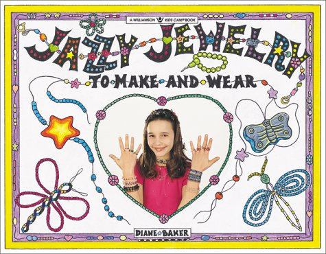 Jazzy Jewelry: Power Beads, Crystals, Chokers, & Illusion and Tattoo Styles (Williamson Kids Can! Series) (1885593473) by Diane Baker; Alexandra Michaels