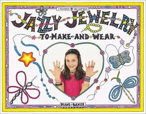 Jazzy Jewelry: To Make & Wear (Williamson Kids Can Books) (1885593473) by Diane Baker