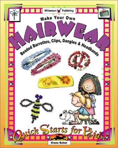 Make Your Own Hairwear: Beaded Barrettes, Clips, Dangles and Headbands (Quick Starts for Kids!) (1885593635) by Diane Baker