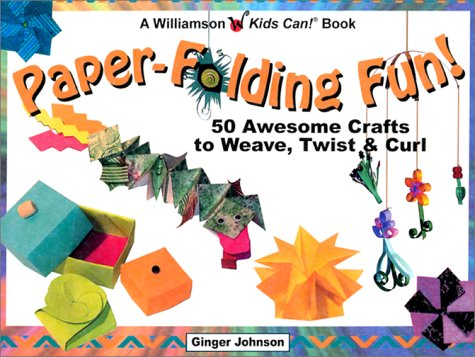 Paper-Folding Fun!: 50 Awesome Crafts to Weave, Twist & Curl (Williamson Kids Can! Series): ...