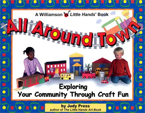 9781885593689: All Around Town: Exploring Your Community Through Craft Fun (Little Hands)