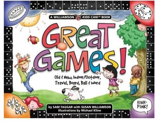 9781885593726: Great Games!: Old & New, Indoor/Outdoor, Travel, Board, Ball & Word (Williamson Kids Can!)