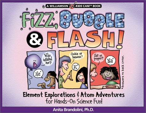 9781885593832: Fizz, Bubble & Flash!: Element Explorations & Atom Adventures for Hands-On Science Fun! (Williamson Kids Can! Series)