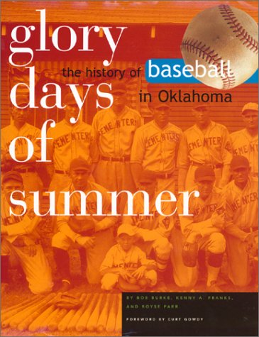 Glory Days Of Summer ( Signed By The 3 Authors ) The History of Baseball in Oklahoma: Burke, Bob & ...