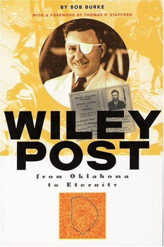 Wiley Post : From Oklahoma to Eternity: Bob Burke