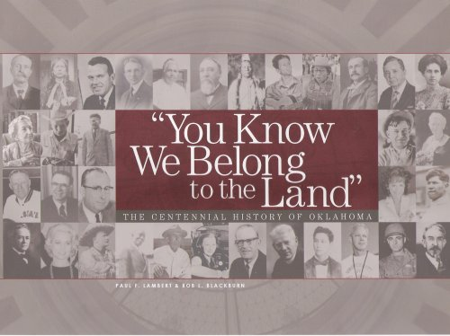 YOU KNOW WE BELONG TO THE LAND: The Centennial History of Oklahoma: Lambert, Paul F., and Bob L. ...
