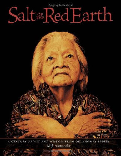 Salt of the Red Earth: A Century of Wit and Wisdom from Oklahoma's Elders: M. J. Alexander