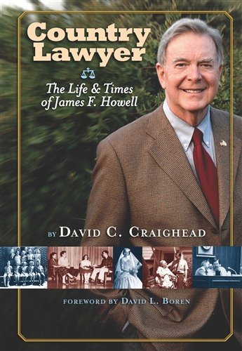 Country Lawyer the Life and Times of James F. Howell: David C. Craighead