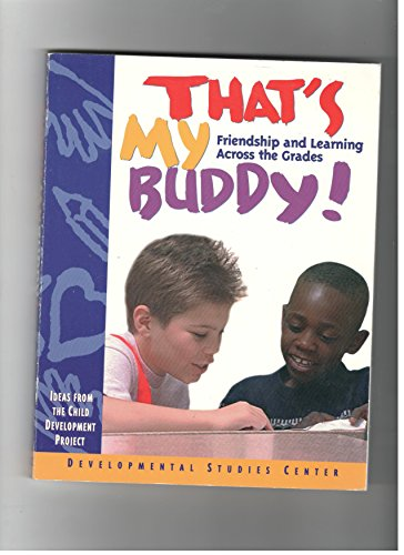 9781885603814: Thats My Buddy: Friendship and Learning Across the Grades: Ideas from the Child Development Project