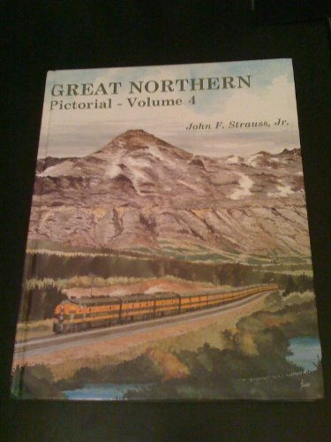 Great Northern Pictorial, Vol. 4: Rocky's Northwest: John F. Strauss