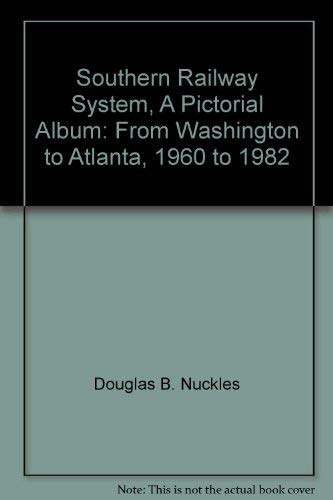 9781885614094: Southern Railway System, A Pictorial Album: From Washington to Atlanta, 1960 to 1982