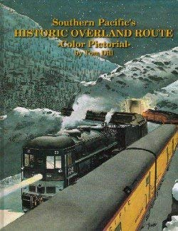Southern Pacific's Historic Overland Route Color Pictorial: Dill, Tom