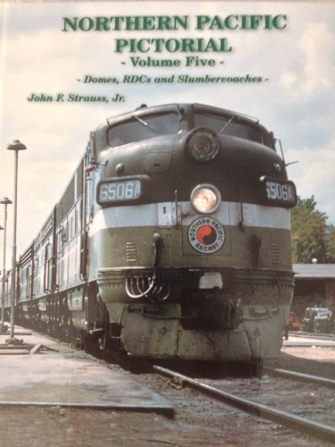 Northern Pacific Pictorial, Vol. 5: Domes, RDCs and Slumbercoaches: Strauss Jr., John F.