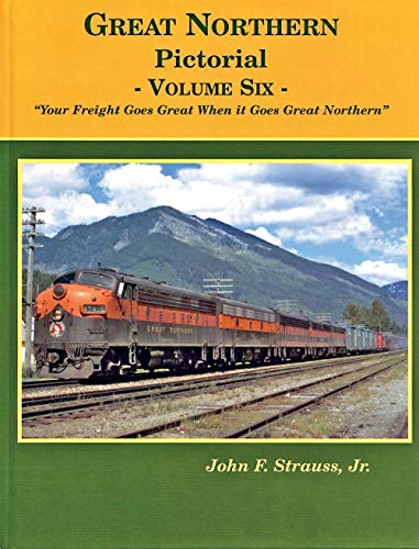 "Great Northern Pictorial, Vol. 6: ""Your Freight: John F. Strauss"