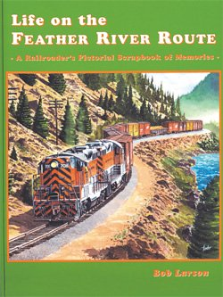 Life on the Feather River Route - A Railroader's Pictorial Scrapbook of Memories (Western ...