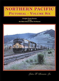 Northern Pacific Pictorial, Vol. 6: NP Freight Train Service along the Main Street of the Northwest (9781885614650) by John F. Strauss Jr.