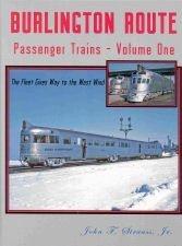 Burlington Route Passenger Trains, Vol. 1: The: John F. Strauss