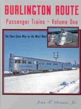 9781885614704: Burlington Route Passenger Trains, Vol. 1: The Fleet Gives Way to the West Wind