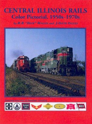 9781885614889: Central Illinois Rails Color Pictorial 1950s - 1970s