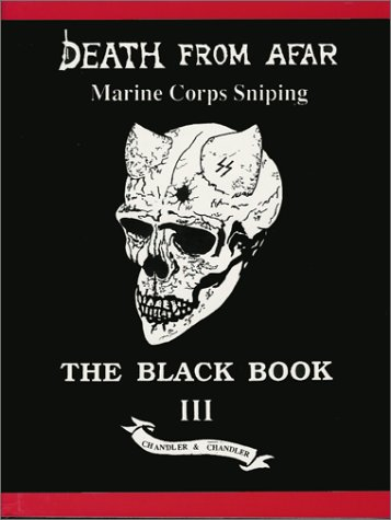 Death from Afar, Marine Corps Sniping, The Black Book III (signed copy): Chandler, Roy F. And ...
