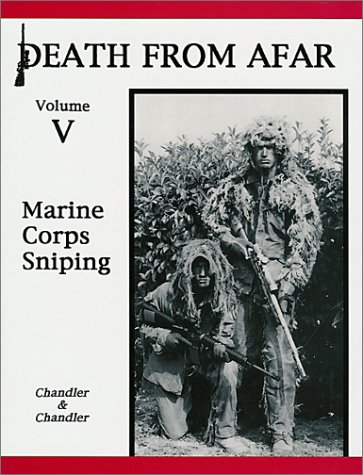Death From Afar Volume V: Marine Corps Sniping: Norman A. Chandler, Roy F. Chandler