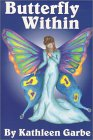 Butterfly Within: Garbe, Kathleen
