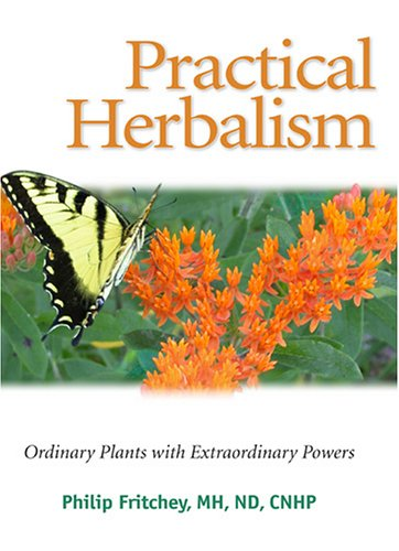 Practical Herbalism: Ordinary Plants with Extraordinary Powers: Philip Fritchey